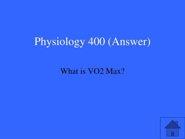Physiology 400 (Answer)