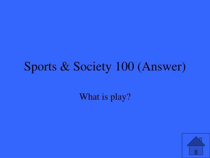 Sports & Society 100 (Answer)