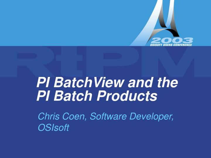 Pi batchview and the pi batch products