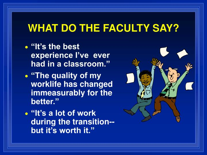WHAT DO THE FACULTY SAY?