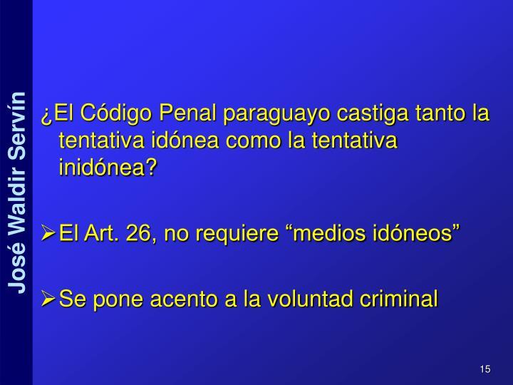 ¿El Código Penal paraguayo castiga tanto la tentativa idónea como la tentativa inidónea?