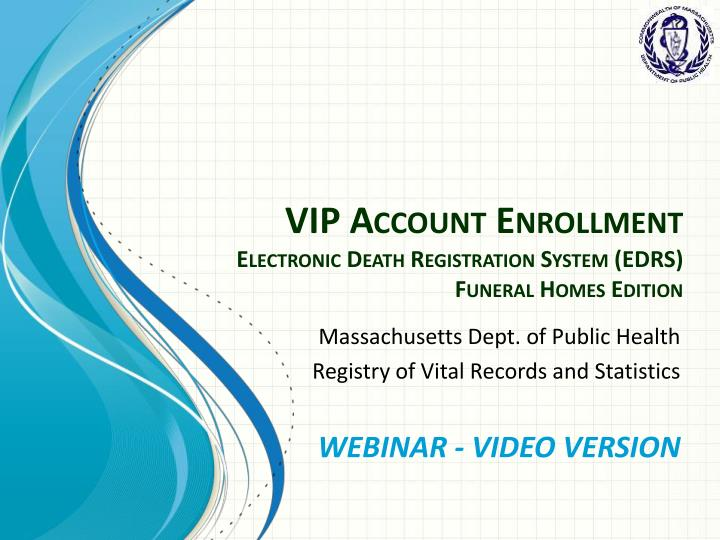 Vip account enrollment electronic death registration system edrs funeral homes edition