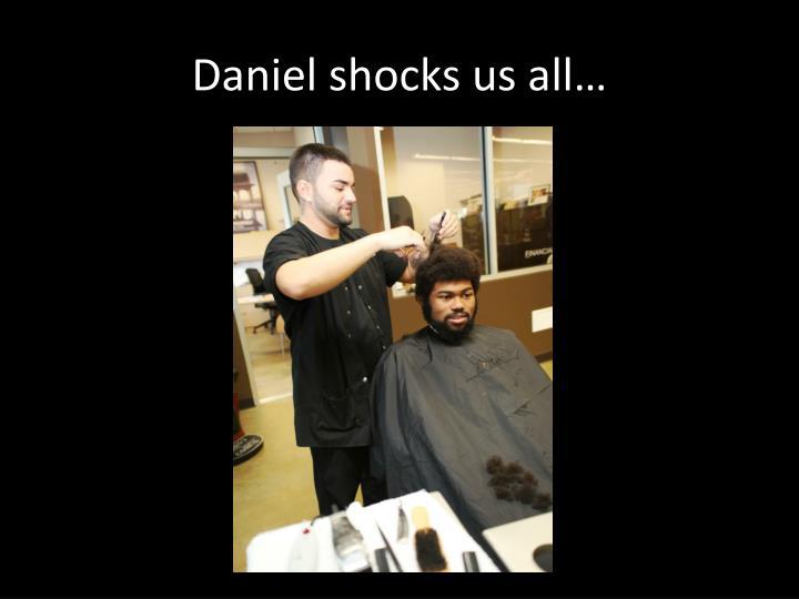 Daniel shocks us all…