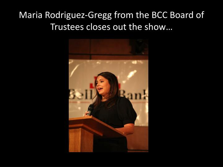 Maria Rodriguez-Gregg from the BCC Board of Trustees closes out the show…