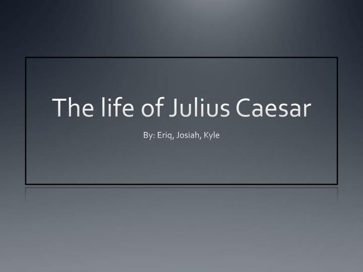 ppt the life of julius caesar powerpoint presentation. Black Bedroom Furniture Sets. Home Design Ideas