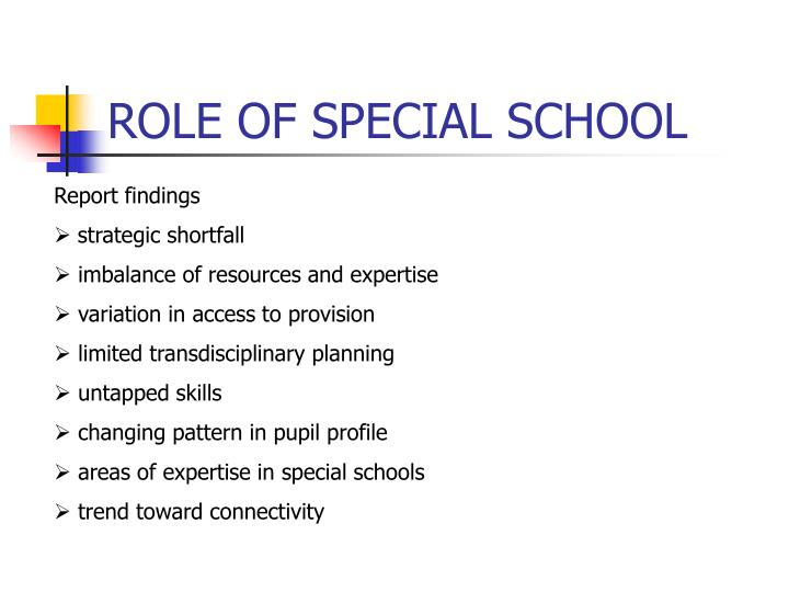 ROLE OF SPECIAL SCHOOL