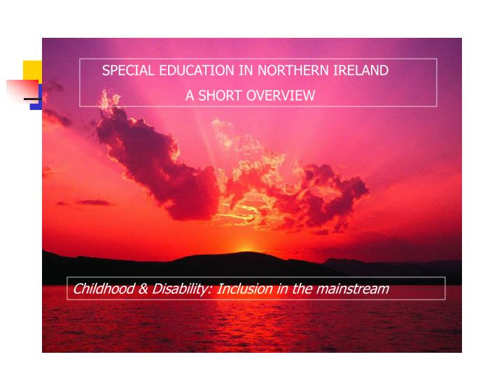 SPECIAL EDUCATION IN NORTHERN IRELAND