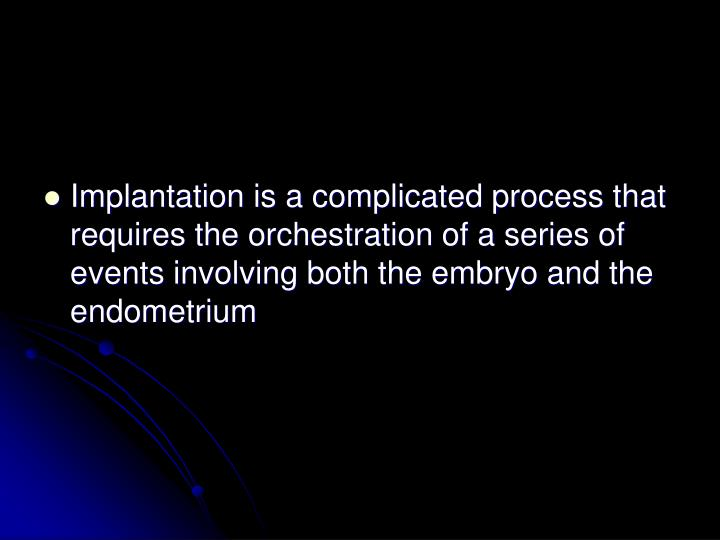 Implantation is a complicated process that requires the orchestration of a series of events involvin...