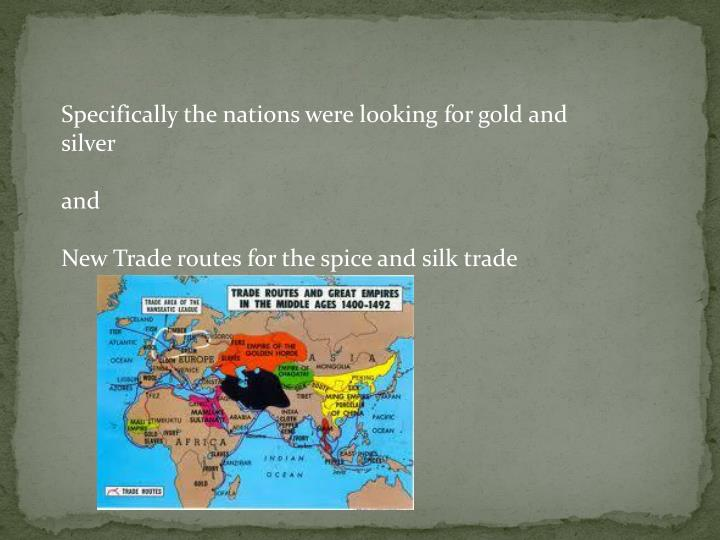 Specifically the nations were looking for gold and silver