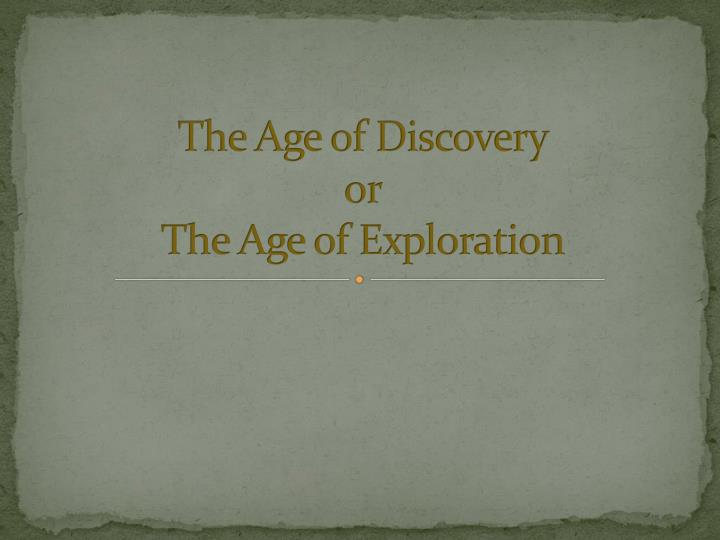 The age of discovery or the age of exploration