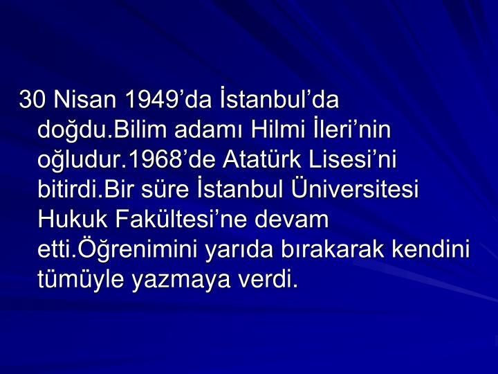 30 Nisan 1949'da İstanbul'da doğdu.Bilim adamı Hilmi İleri'nin oğludur.1968'de Atatürk...
