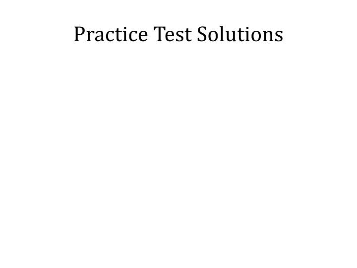 Practice Test Solutions