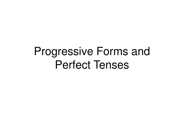progressive forms and perfect tenses n.