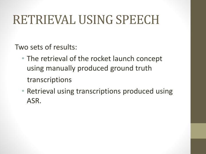 RETRIEVAL USING SPEECH