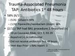 trauma associated pneumonia tap antibiotics 1 st 48 hours