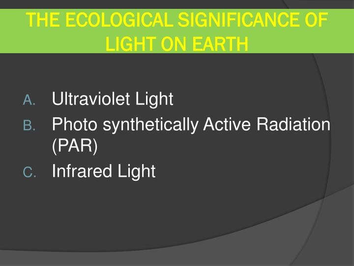 THE ECOLOGICAL SIGNIFICANCE OF LIGHT ON EARTH