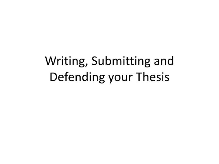 defend thesis Writing thesis defense papers the point of these papers is for you to explain and defend a thesis of your own critically analyzing the reasoning offered in support of.