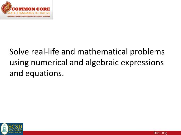 Solve real-life and mathematical problems using numerical and algebraic expressions and equations.