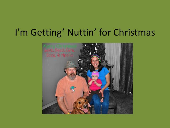 Nuttin For Christmas.Ppt I M Getting Nuttin For Christmas Powerpoint