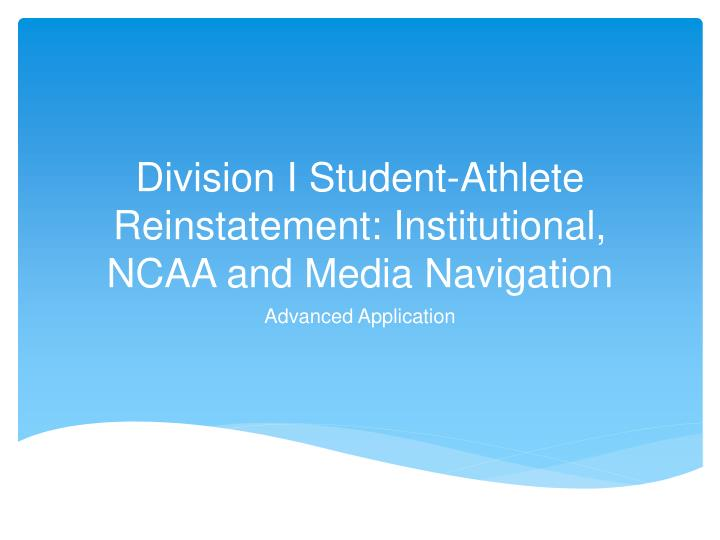 division i student athlete reinstatement institutional ncaa and media navigation n.