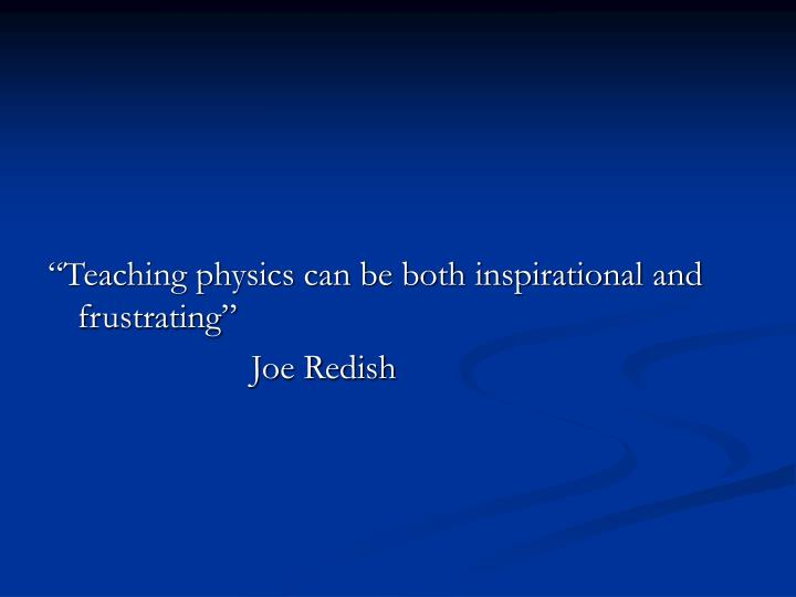 """Teaching physics can be both inspirational and frustrating"""
