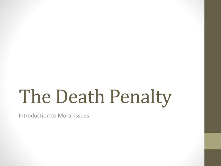 religious and moral issues of the death penalty The ethical life: why capital punishment any credible moral reason that one of the arguments often given in support of the death penalty is that.