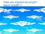 hope you enjoyed my project about clouds