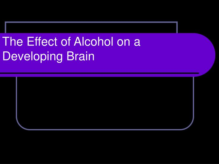the effect of alcohol on a developing brain n.