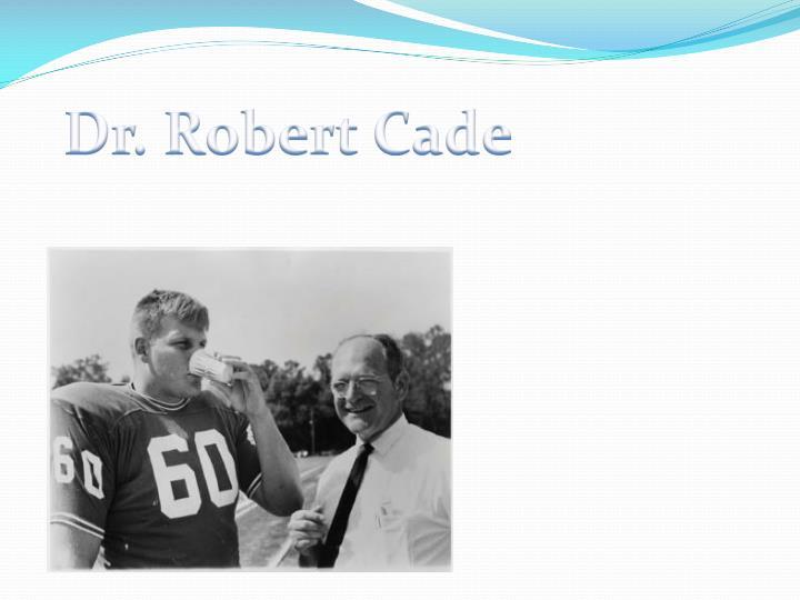 Dr. Robert Cade