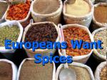europeans want spices