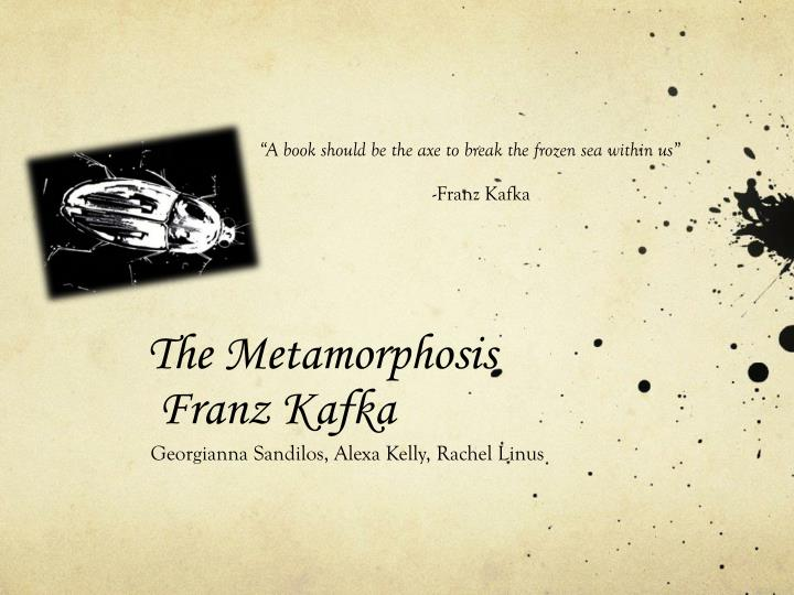 alternate ending to franz kafkas the metamorphosis The metamorphosis by franz kafka, a german author, is considered to be the most commonly analyzed piece of literature this is an indefinable story that demonstrates the transformation process of gregor samsa from human into a huge insect.