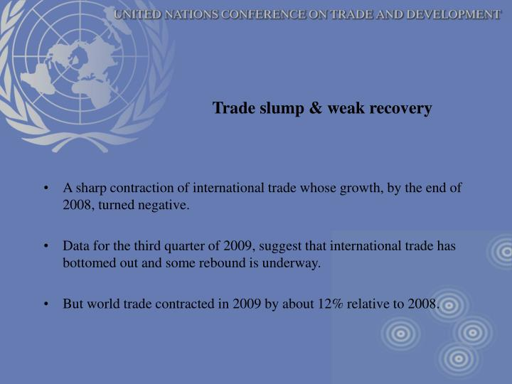 Trade slump & weak recovery