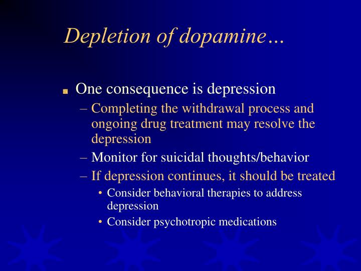 Depletion of dopamine…