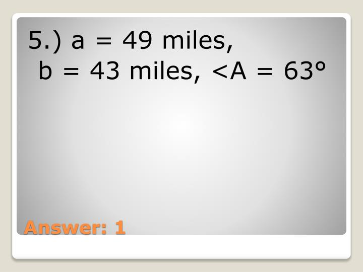 5.) a = 49 miles,