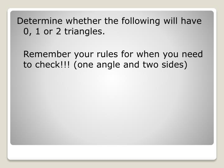 Determine whether the following will have 0, 1 or 2 triangles.