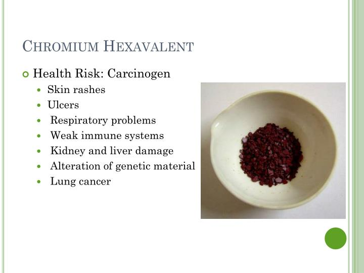 hexavalent chromium What is hexavalent chromium is it in my drinking water the effects of hexavalent chromium are up for some debate, since (like many cancer studies) correlation does not equal causation, so the.