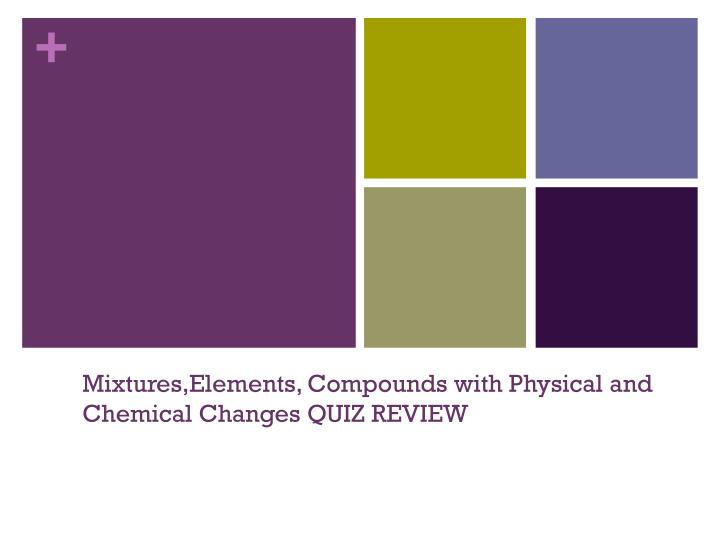 Mixtures elements compounds with physical and chemical changes quiz review