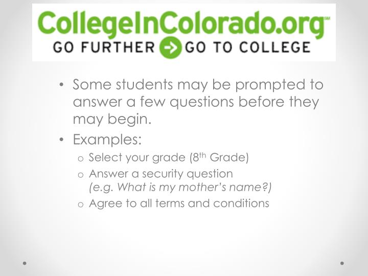 Some students may be prompted to answer a few questions before they may begin.