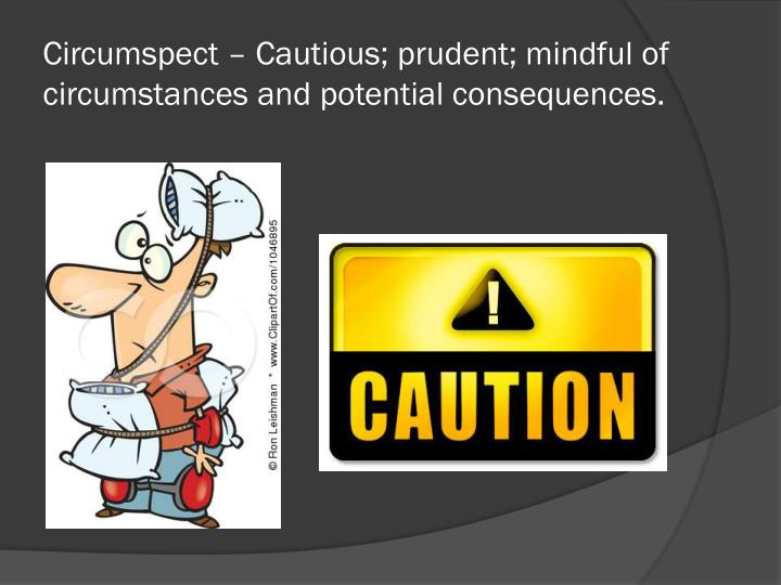Circumspect – Cautious; prudent; mindful of circumstances and potential consequences.