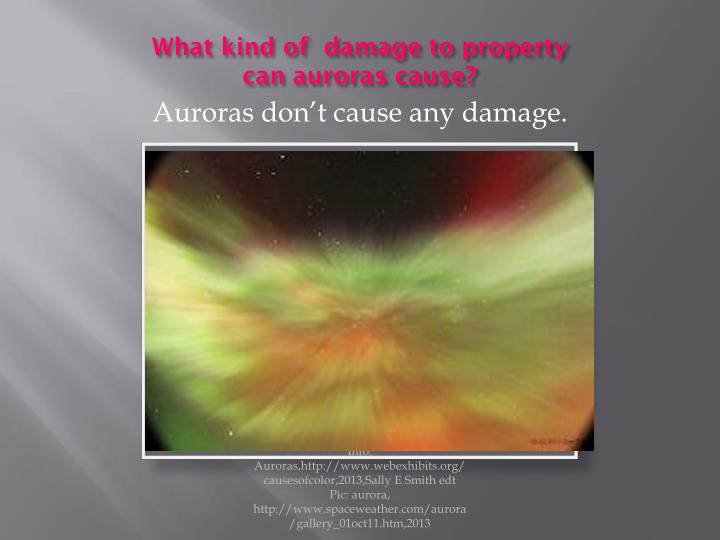 What kind of  damage to property can auroras cause?