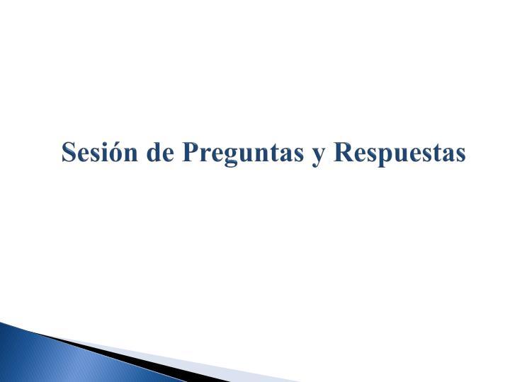 Sesión de Preguntas y Respuestas