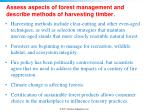 assess aspects of forest management and describe methods of harvesting timber1
