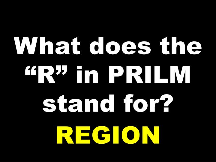 "What does the ""R"" in PRILM stand for?"