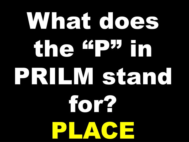 "What does the ""P"" in PRILM stand for?"