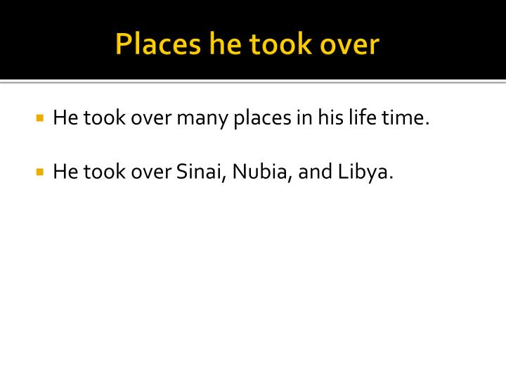 Places he took over