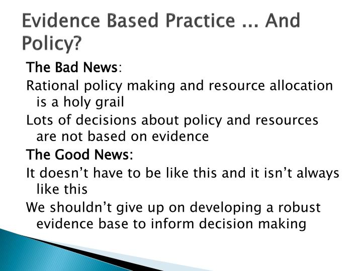 Evidence Based Practice ... And Policy?