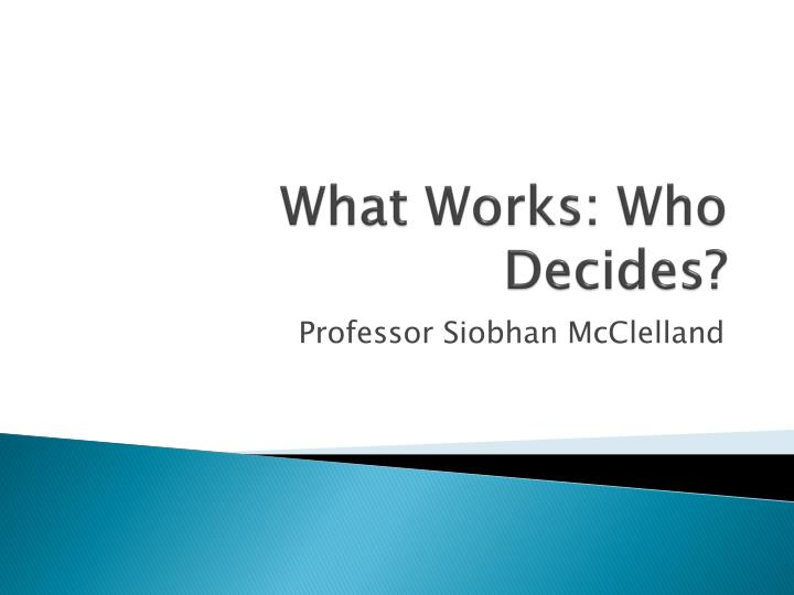 What works who decides