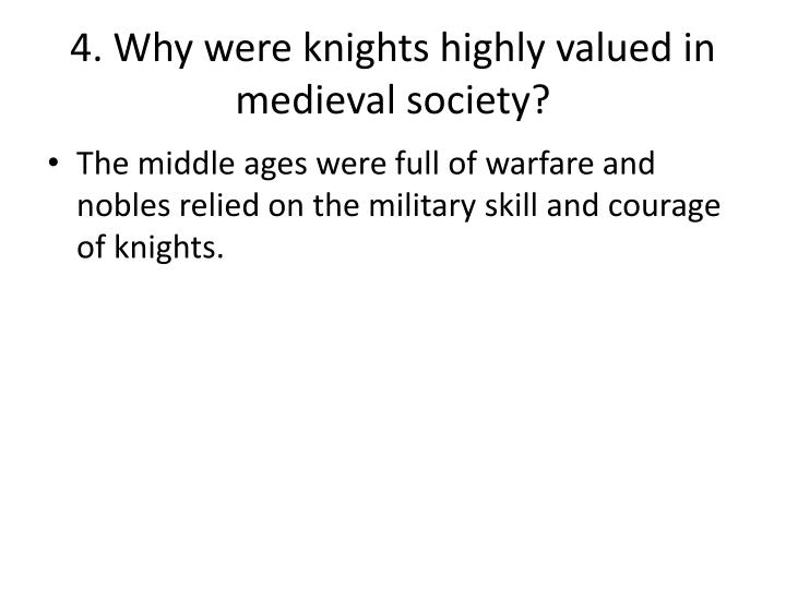 4. Why were knights highly valued in medieval society?
