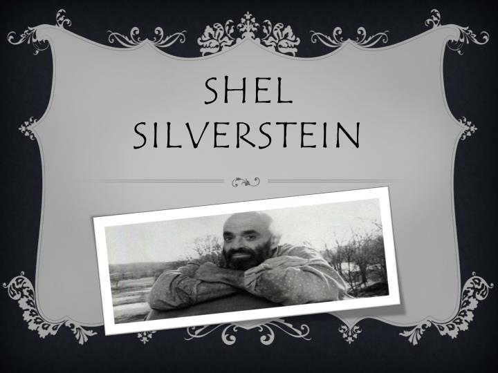 the life and works of sheldon allan shel silverstein an american author singer songwriter cartoonist 50 shel silverstein sheldon allan shel silverstein was an american poet, singer-songwriter, cartoonist, screenwriter, and author of children's books he styled himself as uncle shelby in some works.