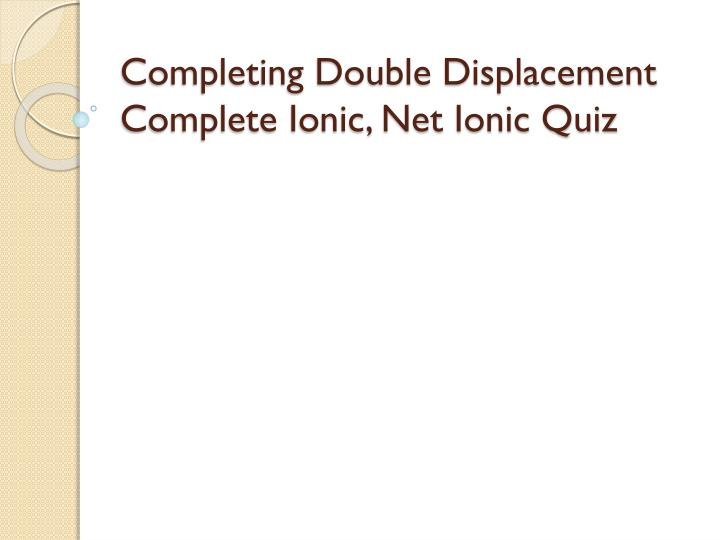 completing double displacement complete ionic net ionic quiz n.